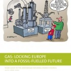 Gas: Locking Europe into a fossil-fuelled future